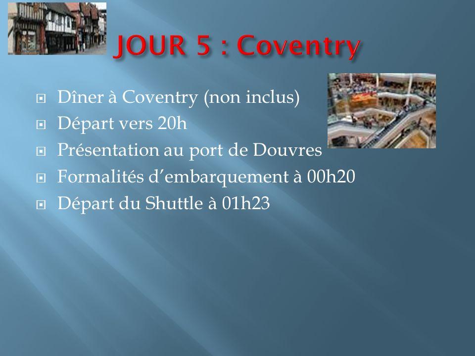 JOUR 5 : Coventry Dîner à Coventry (non inclus) Départ vers 20h