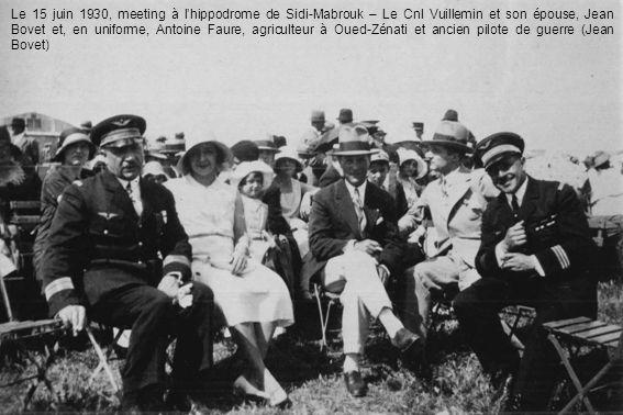 Le 15 juin 1930, meeting à l'hippodrome de Sidi-Mabrouk – Le Cnl Vuillemin et son épouse, Jean Bovet et, en uniforme, Antoine Faure, agriculteur à Oued-Zénati et ancien pilote de guerre (Jean Bovet)