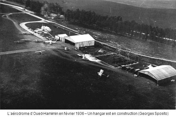 L'aérodrome d'Oued-Hamimin en février 1936 – Un hangar est en construction (Georges Sposito)