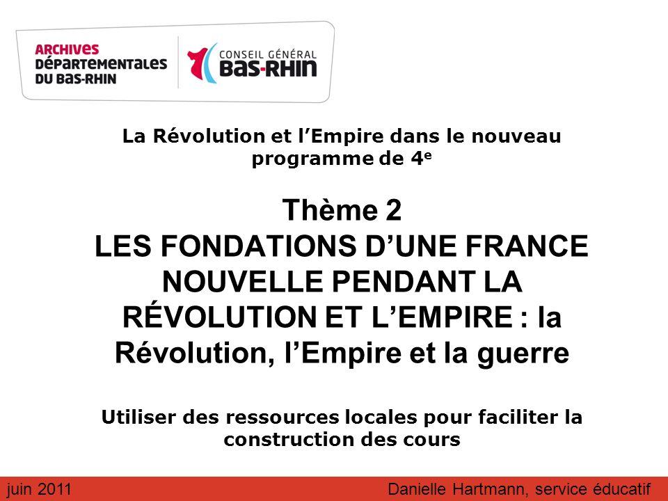 La Révolution et l'Empire dans le nouveau programme de 4e Thème 2 LES FONDATIONS D'UNE FRANCE NOUVELLE PENDANT LA RÉVOLUTION ET L'EMPIRE : la Révolution, l'Empire et la guerre Utiliser des ressources locales pour faciliter la construction des cours