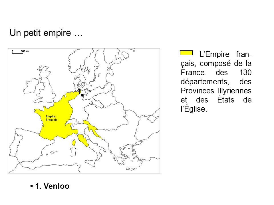 Un petit empire … L'Empire fran-çais, composé de la France des 130 départements, des Provinces Illyriennes et des États de l'Église.