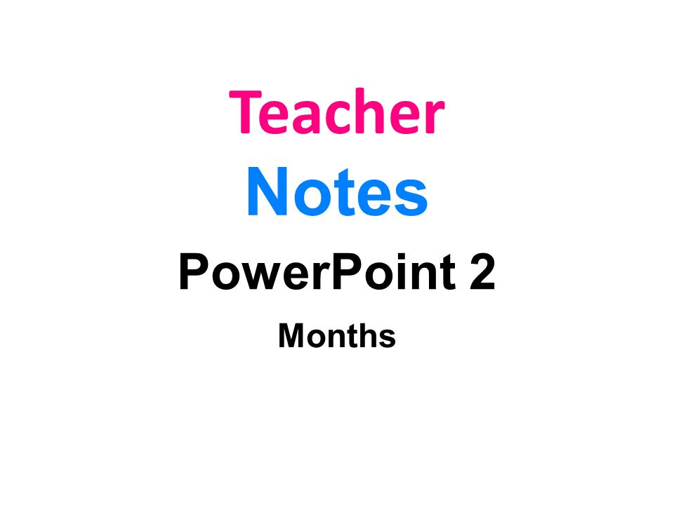 Teacher Notes PowerPoint 2 Months