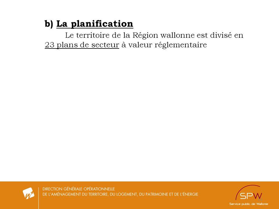 b) La planification Le territoire de la Région wallonne est divisé en 23 plans de secteur à valeur réglementaire.