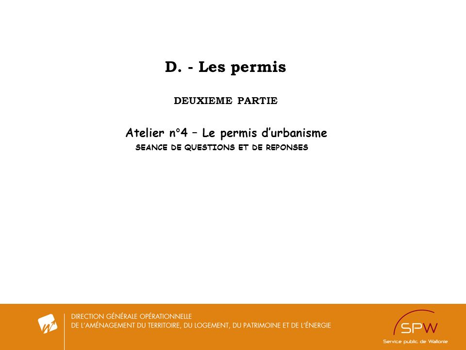 Atelier n°4 – Le permis d'urbanisme SEANCE DE QUESTIONS ET DE REPONSES