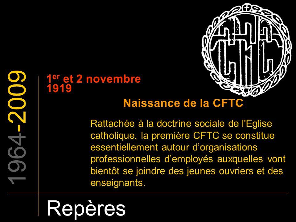 1964-2009 Repères 1er et 2 novembre 1919 Naissance de la CFTC