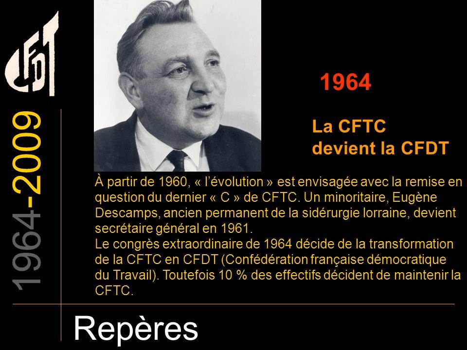 1964-2009 Repères 1964 La CFTC devient la CFDT