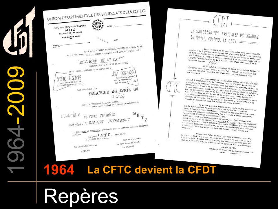 1964-2009 1964 La CFTC devient la CFDT Repères