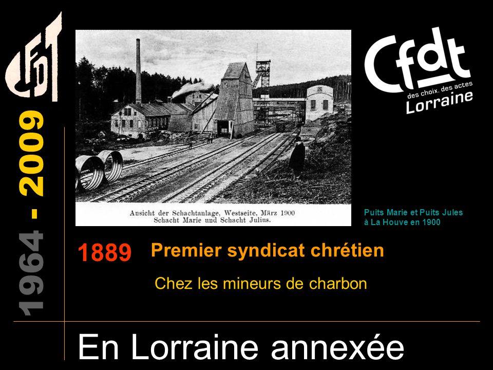 En Lorraine annexée 1964 - 2009 1889 Premier syndicat chrétien