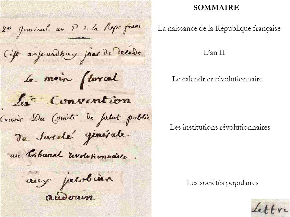 SOMMAIRE La naissance de la République française. L'an II. Le calendrier révolutionnaire. Les institutions révolutionnaires.