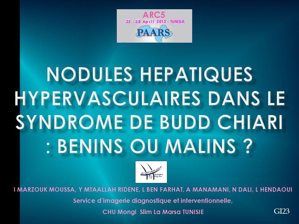 NODULES HEPATIQUES HYPERVASCULAIRES DANS LE SYNDROME DE BUDD CHIARI : BENINS OU MALINS