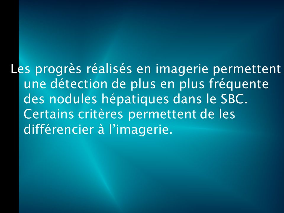 Les progrès réalisés en imagerie permettent une détection de plus en plus fréquente des nodules hépatiques dans le SBC.