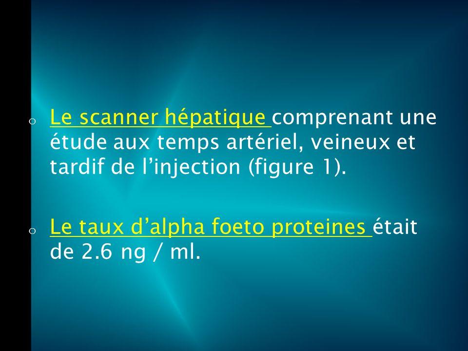 Le scanner hépatique comprenant une étude aux temps artériel, veineux et tardif de l'injection (figure 1).