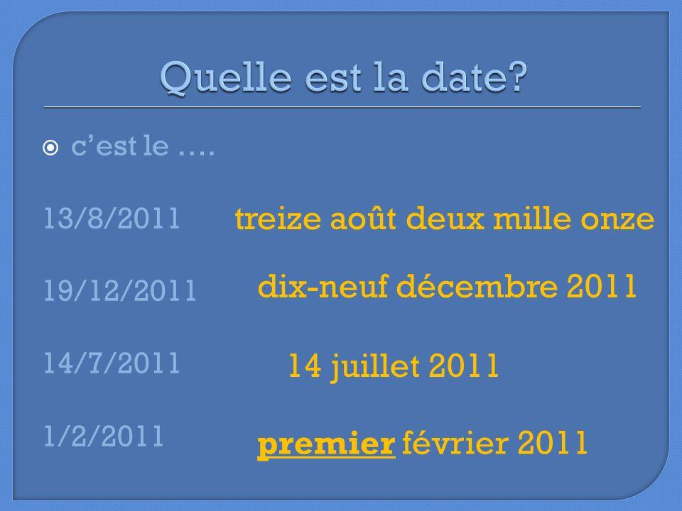 Quelle est la date treize août deux mille onze dix-neuf décembre 2011