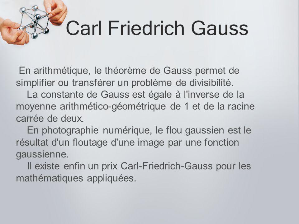 Carl Friedrich Gauss En arithmétique, le théorème de Gauss permet de simplifier ou transférer un problème de divisibilité.