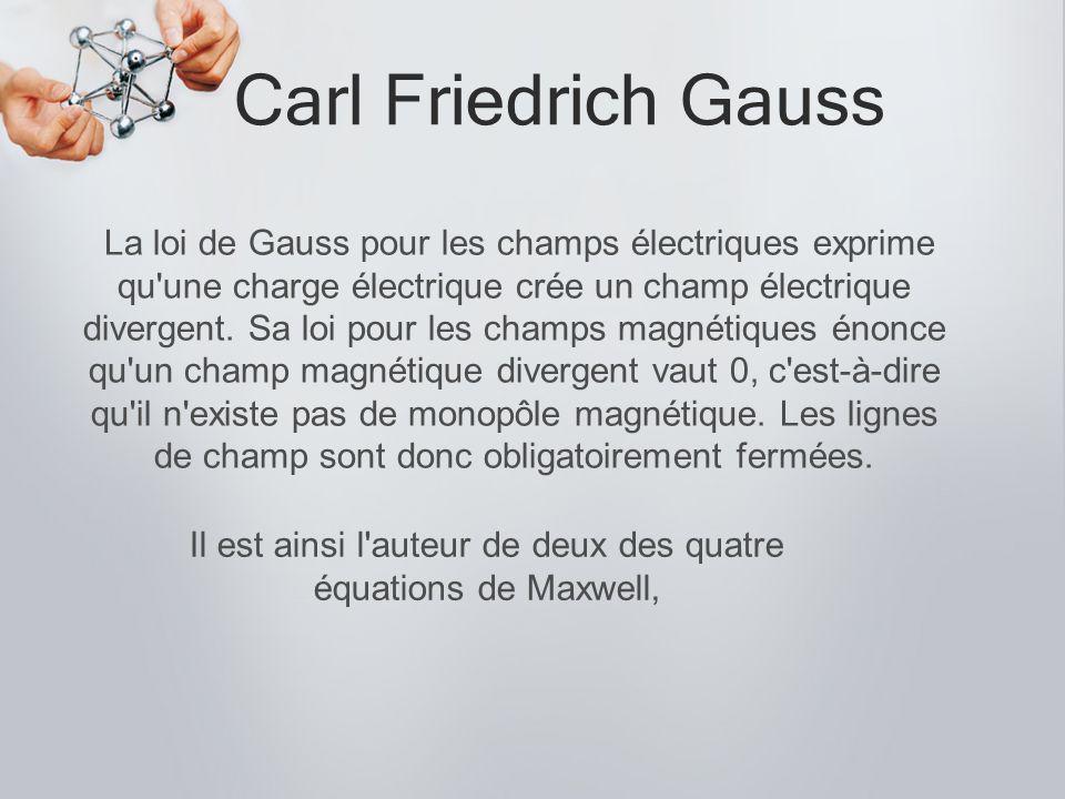 Il est ainsi l auteur de deux des quatre équations de Maxwell,