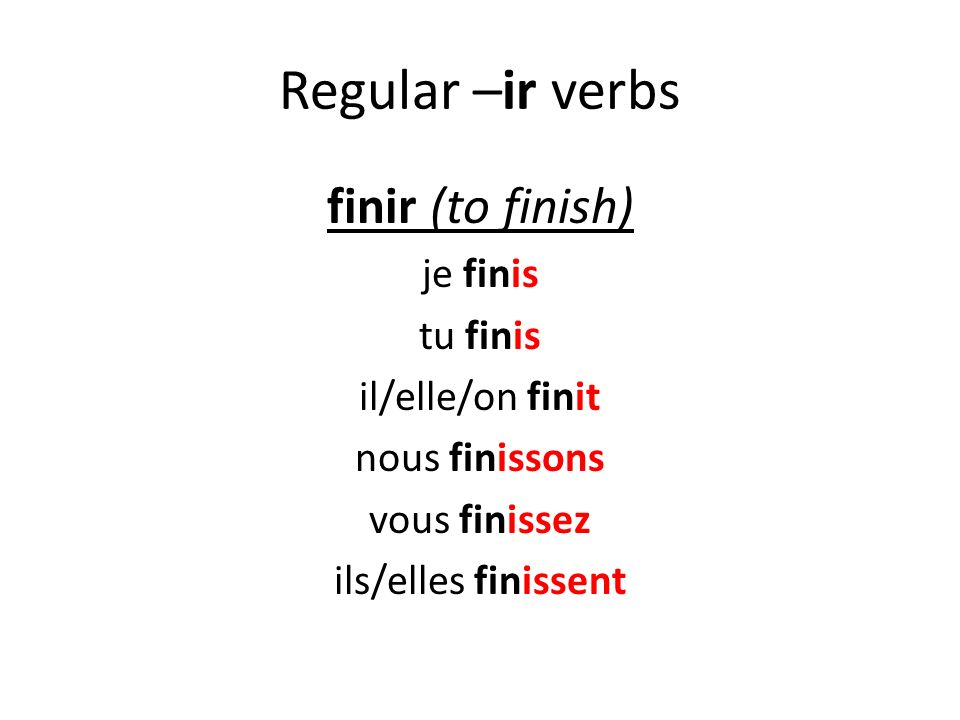 Regular –ir verbs finir (to finish) je finis tu finis il/elle/on finit