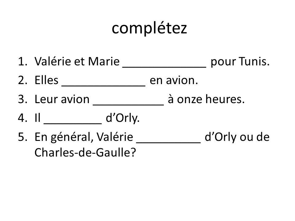 complétez Valérie et Marie _____________ pour Tunis.