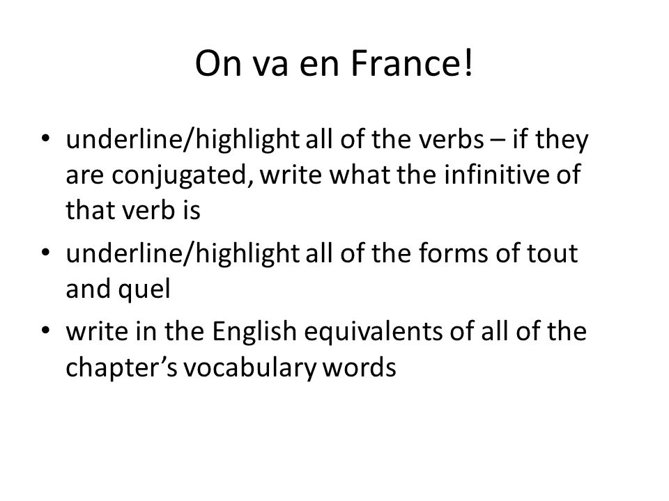 On va en France! underline/highlight all of the verbs – if they are conjugated, write what the infinitive of that verb is.