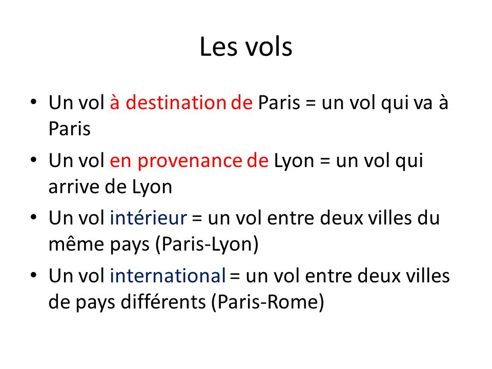 Les vols Un vol à destination de Paris = un vol qui va à Paris