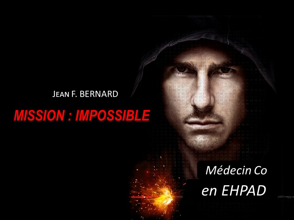 Jean F. BERNARD MISSION : IMPOSSIBLE Médecin Co en EHPAD