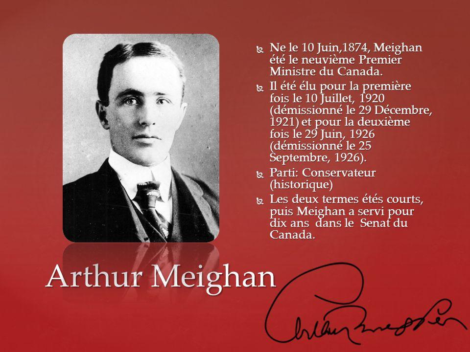 Ne le 10 Juin,1874, Meighan été le neuvième Premier Ministre du Canada.