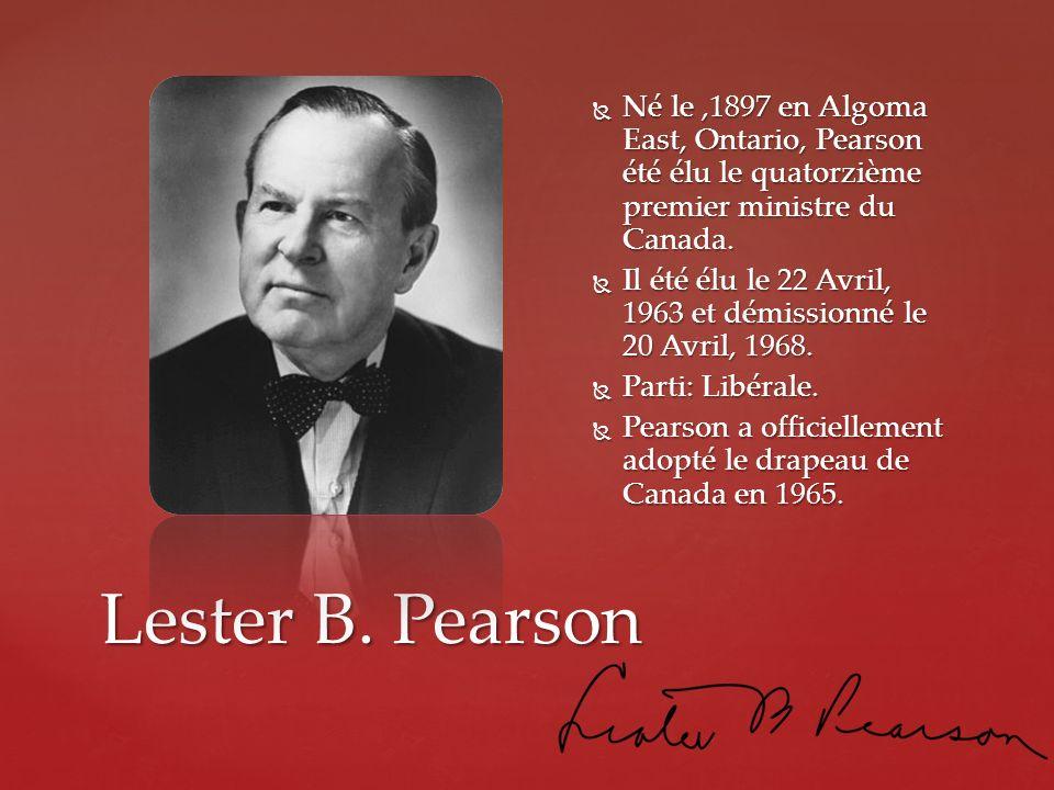 Né le ,1897 en Algoma East, Ontario, Pearson été élu le quatorzième premier ministre du Canada.