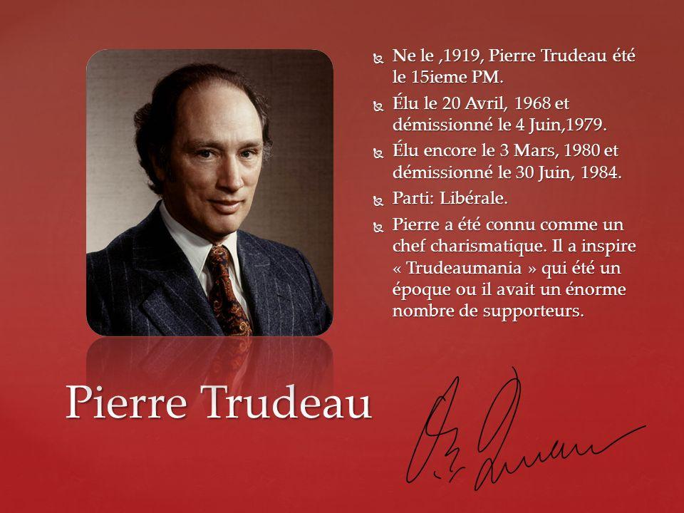 Pierre Trudeau Ne le ,1919, Pierre Trudeau été le 15ieme PM.