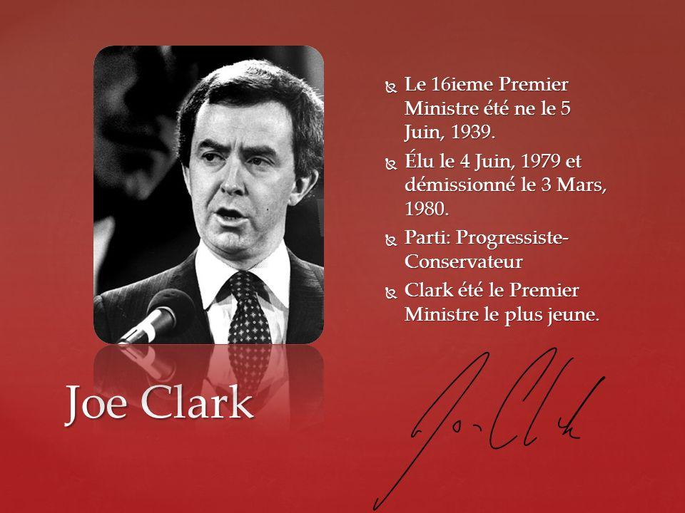 Joe Clark Le 16ieme Premier Ministre été ne le 5 Juin, 1939.