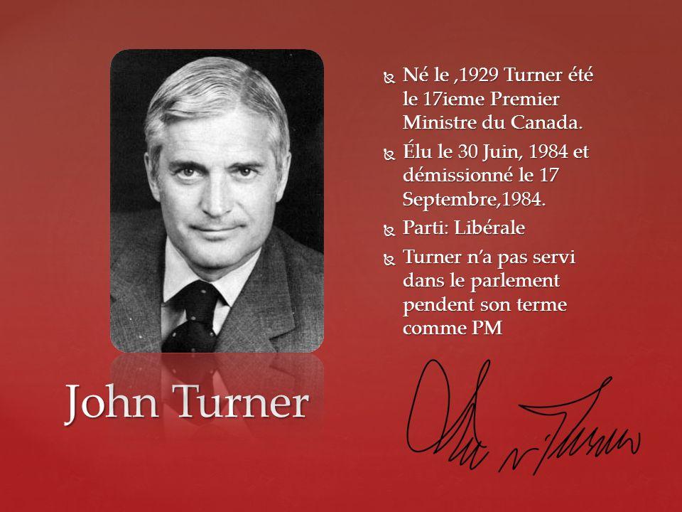 Né le ,1929 Turner été le 17ieme Premier Ministre du Canada.