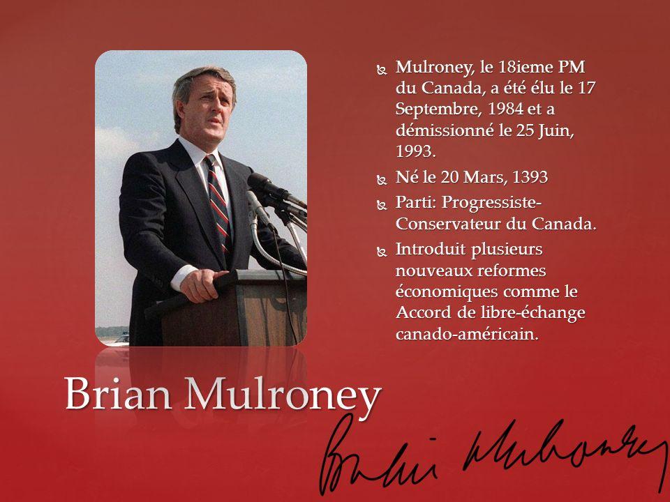 Mulroney, le 18ieme PM du Canada, a été élu le 17 Septembre, 1984 et a démissionné le 25 Juin, 1993.
