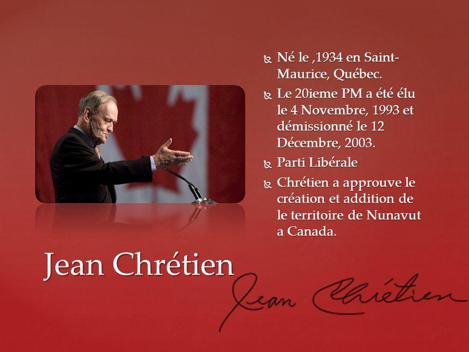 Jean Chrétien Né le ,1934 en Saint-Maurice, Québec.