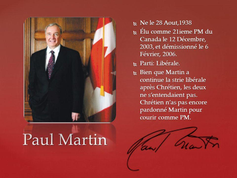 Ne le 28 Aout,1938 Élu comme 21ieme PM du Canada le 12 Décembre, 2003, et démissionné le 6 Février, 2006.