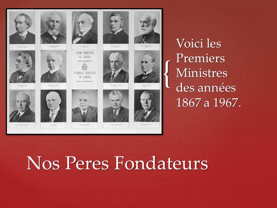 Voici les Premiers Ministres des années 1867 a 1967.
