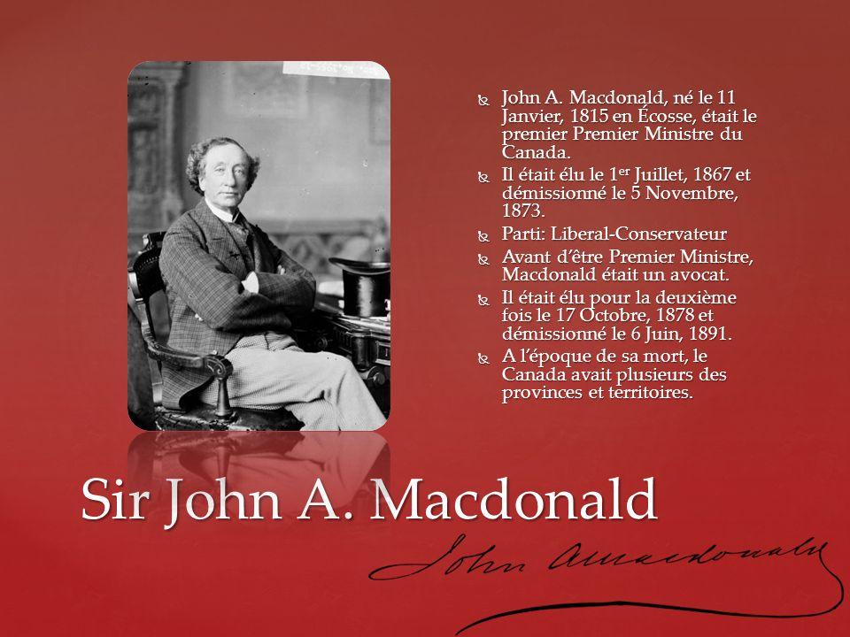 John A. Macdonald, né le 11 Janvier, 1815 en Écosse, était le premier Premier Ministre du Canada.