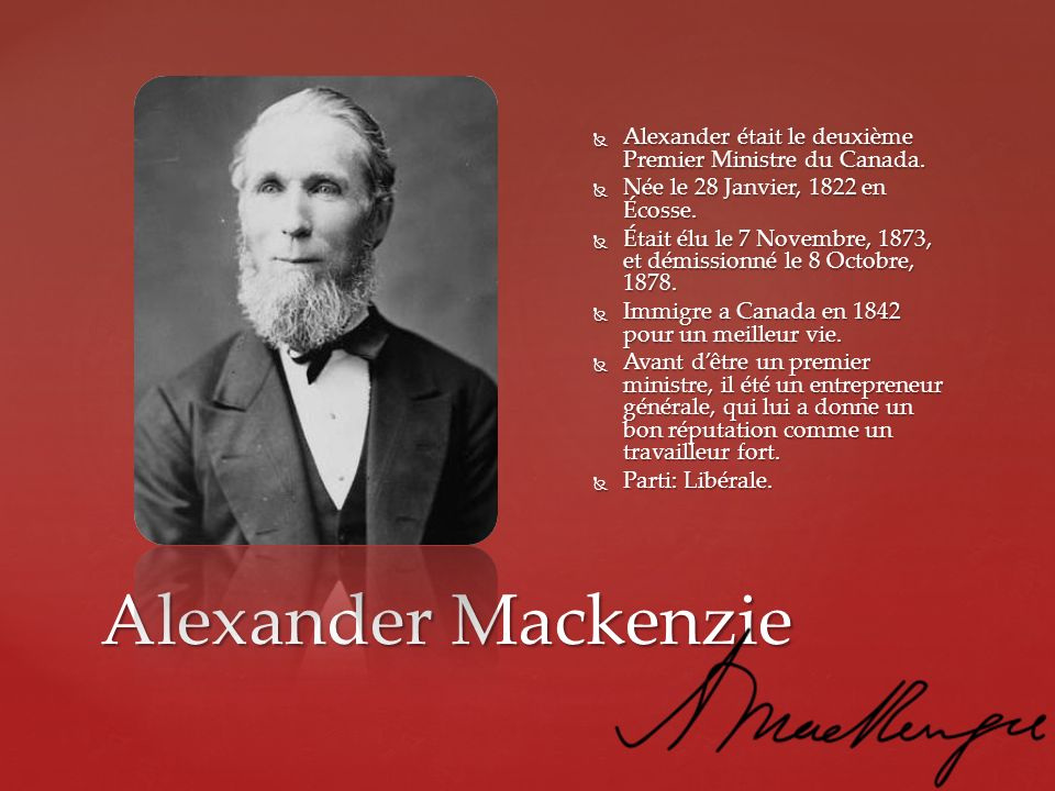 Alexander était le deuxième Premier Ministre du Canada.