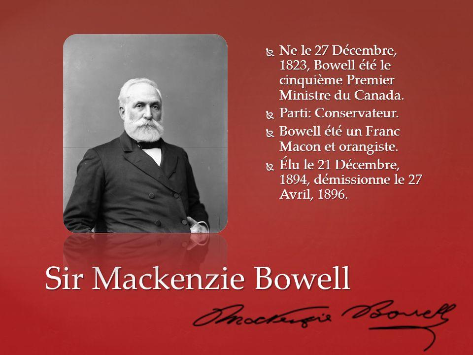 Ne le 27 Décembre, 1823, Bowell été le cinquième Premier Ministre du Canada.