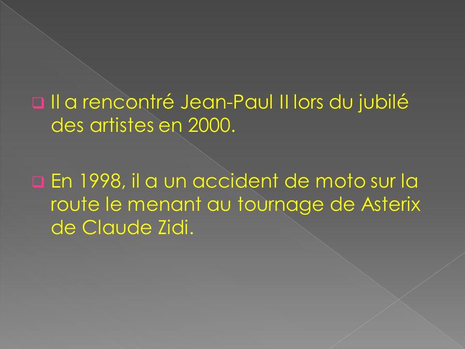 Il a rencontré Jean-Paul II lors du jubilé des artistes en 2000.