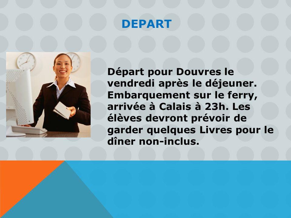 DEPART Départ pour Douvres le vendredi après le déjeuner.