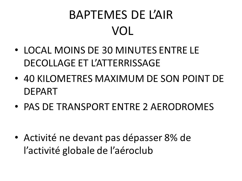 BAPTEMES DE L'AIR VOL LOCAL MOINS DE 30 MINUTES ENTRE LE DECOLLAGE ET L'ATTERRISSAGE. 40 KILOMETRES MAXIMUM DE SON POINT DE DEPART.