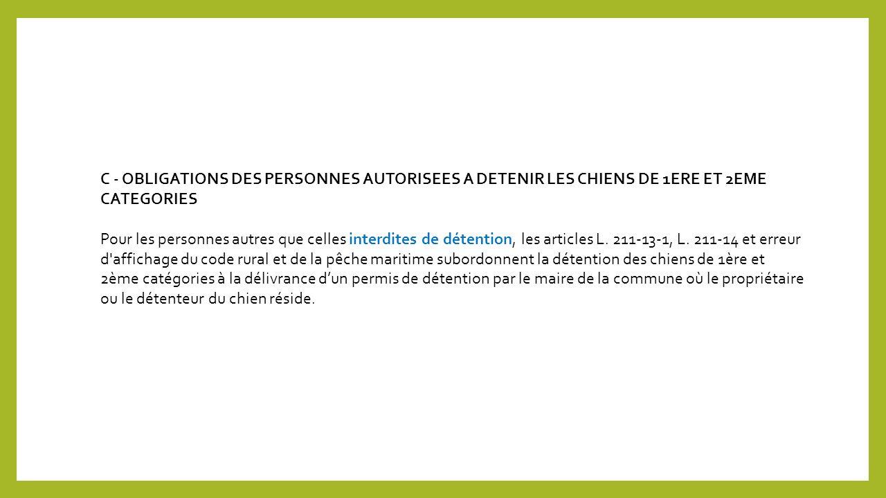 C - OBLIGATIONS DES PERSONNES AUTORISEES A DETENIR LES CHIENS DE 1ERE ET 2EME CATEGORIES