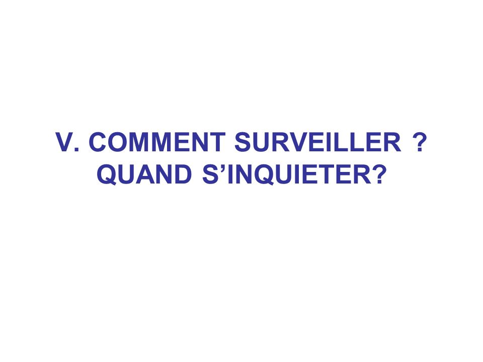 V. COMMENT SURVEILLER QUAND S'INQUIETER