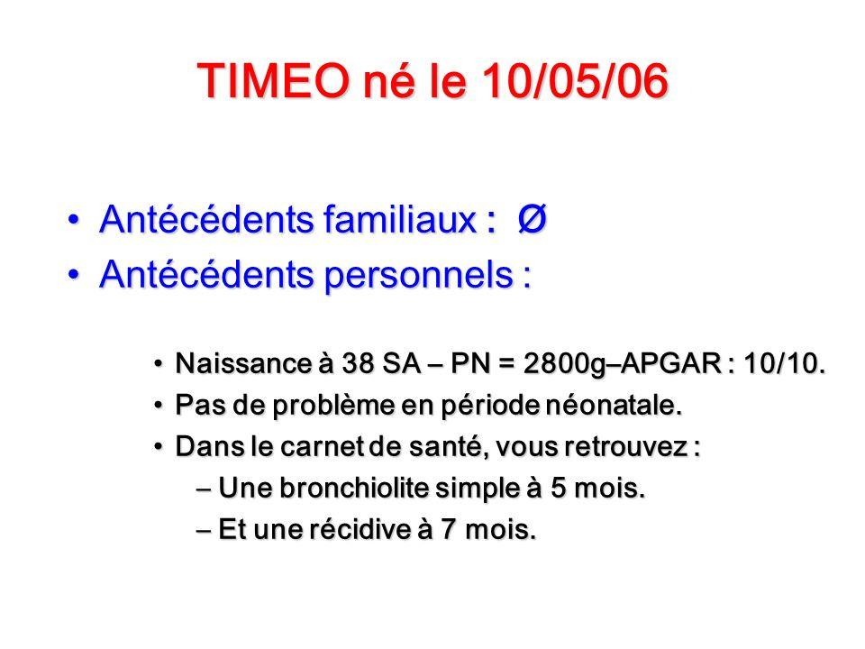 TIMEO né le 10/05/06 Antécédents familiaux : Ø