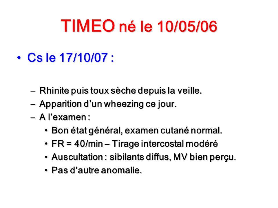 TIMEO né le 10/05/06 Cs le 17/10/07 : Rhinite puis toux sèche depuis la veille. Apparition d'un wheezing ce jour.
