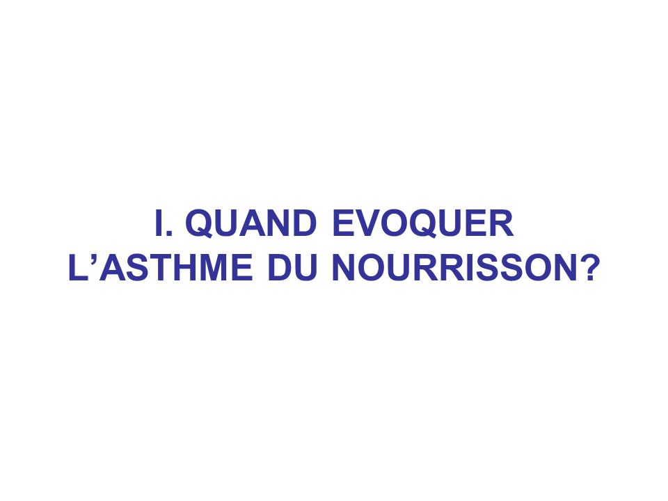 I. QUAND EVOQUER L'ASTHME DU NOURRISSON