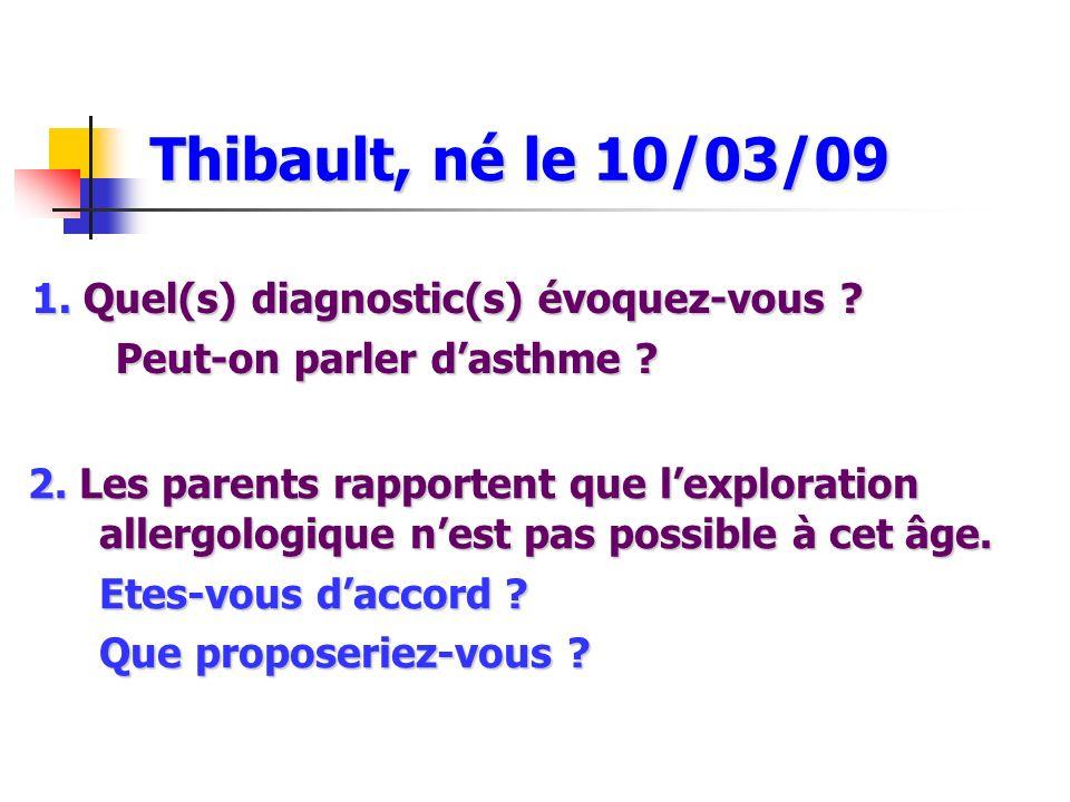 Thibault, né le 10/03/09 1. Quel(s) diagnostic(s) évoquez-vous