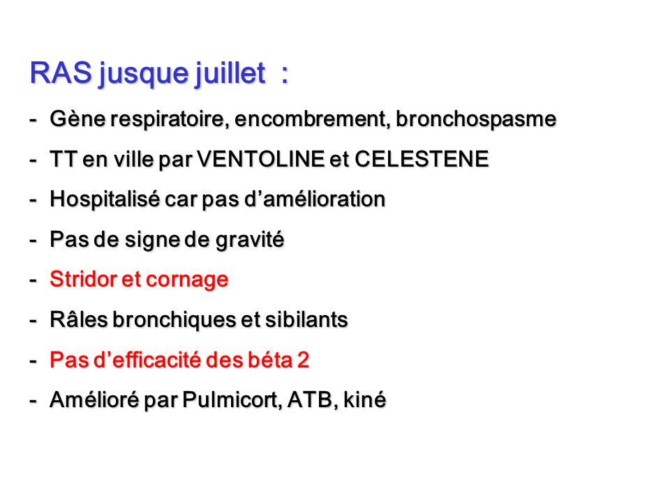RAS jusque juillet : - Gène respiratoire, encombrement, bronchospasme