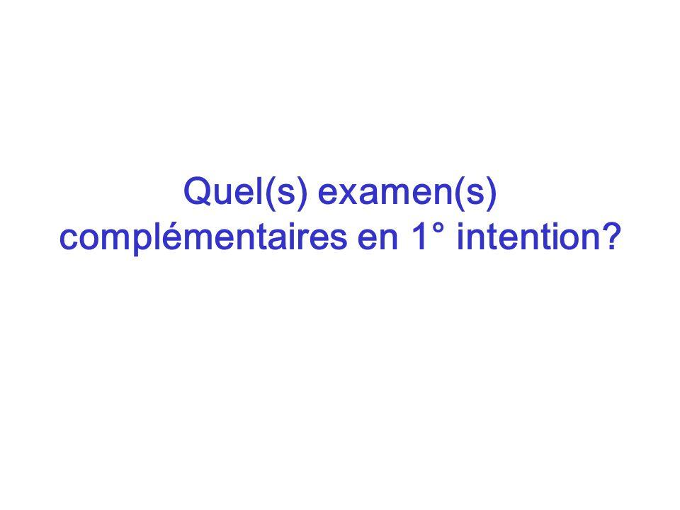 Quel(s) examen(s) complémentaires en 1° intention