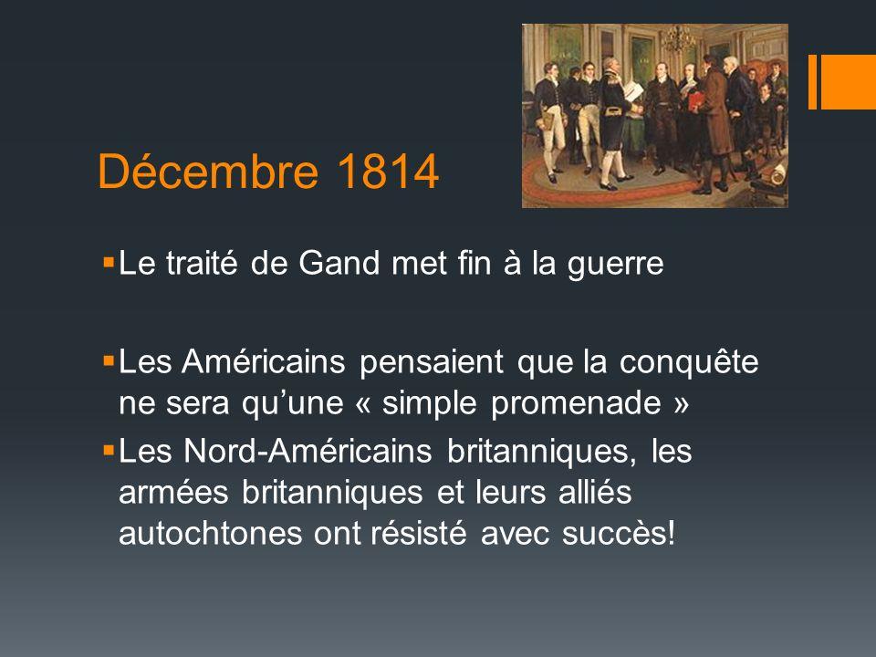 Décembre 1814 Le traité de Gand met fin à la guerre