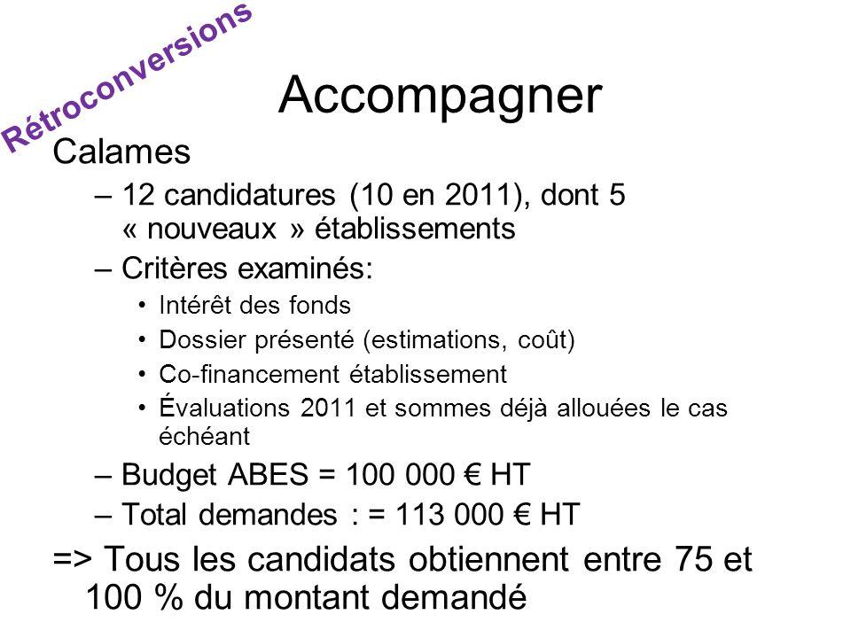 Accompagner Rétroconversions. Calames. 12 candidatures (10 en 2011), dont 5 « nouveaux » établissements.