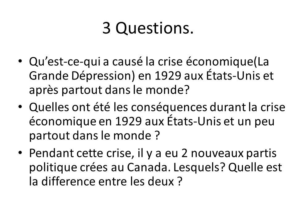 3 Questions. Qu'est-ce-qui a causé la crise économique(La Grande Dépression) en 1929 aux États-Unis et après partout dans le monde
